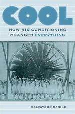 Cool : How Air Conditioning Changed Everything by Salvatore Basile (2016,...