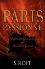 Paris Passionne: Intimate Glimpses of Michel and Gabriel by S Roit (Paperback / softback, 2010)