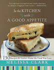 In the Kitchen with a Good Appetite: 150 Recipes and Stories about the Food You Love by Melissa Clark (Hardback, 2010)