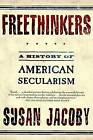 Freethinkers: A History of American Secularism by Susan Jacoby (Paperback / softback)