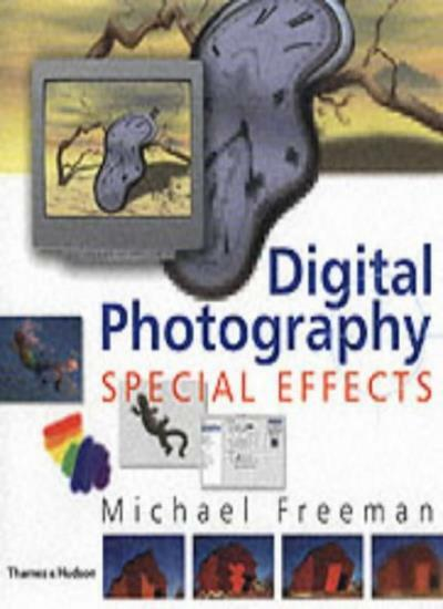 Digital Photography: Special Effects,Michael Freeman