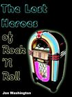 The Lost Heroes of Rock 'n Roll 9781418472436 by Jon Washington Book