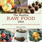 The Healthy Raw Food Diet: Advice and Recipes to Energize, Dehydrate, Lose Weight, and Feel Great by Skyhorse Publishing (Hardback, 2014)