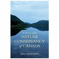 NEW - A History of the Nature Conservancy of Canada by Freedman, Bill