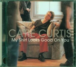 Catie-Curtis-My-Shirt-Looks-Good-On-You-Cd-Ottimo
