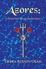 Azores: : Forgotten Atlantis Outpost by Debra Roddy-Olah (Paperback / softback, 2013)