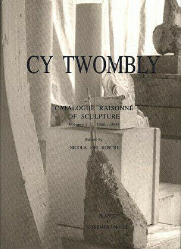 1946-1997 / Cy Twombly, Catalogue Raisonne of Sculpture Vol.1 Cy Twombly