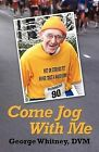Come Jog with Me by George Whitney DVM (Paperback / softback, 2011)