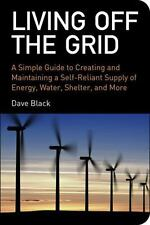 Living off the Grid : A Simple Guide to Creating and Maintaining a...