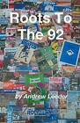 Roots to the 92 by Andrew Leeder (Paperback / softback, 2016)