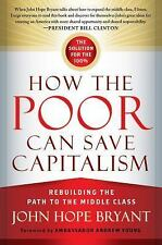 How the Poor Can Save Capitalism : Rebuilding the Path to the Middle Class by...
