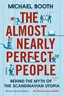 The Almost Nearly Perfect People: Behind the Myth of the Scandinavian Utopia by Michael Booth (Hardback, 2015)