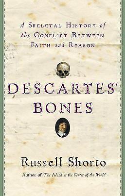 Descartes' Bones : A Skeletal History of the Conflict Between Faith and Reason b