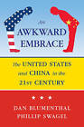 Awkward Embrace: The United States and China in the 21st Century by Daniel Blumenthal, Philip Swagel (Hardback, 2012)