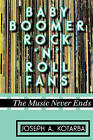 Baby Boomer Rock 'n' Roll Fans: The Music Never Ends by Joseph A. Kotarba (Hardback, 2012)