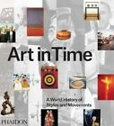 Art in Time: A World History of Styles and Movements by Gauvin Alexander Bailey, Sarah Symmons, Matthew P. McKelway, Monica Kjellman-Chapin, Robert Shane, Alistair Rider (Hardback, 2014)