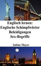 Englisch Lernen: Englische Schimpfwörter - Beleidigungen - Sex-Begriffe by...