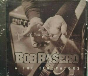 BOB-RASERO-amp-THE-RENOVATORS-WITH-THESE-HANDS-BRAND-NEW-CD