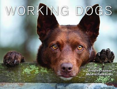 WORKING DOGS.........BY ANDREW CHAPMAN AND MELANIE FAITH DOVE.