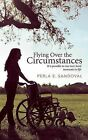 Flying Over the Circumstances: It is Possible to Rise Over Hard Moments in Life by Perla E. Sandoval (Paperback, 2013)