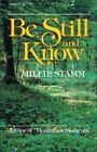 Be Still and Know by Millie Stamm (1981, Paperback)
