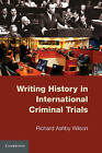 Writing History in International Criminal Trials: Judging History by Richard Ashby Wilson (Paperback, 2011)