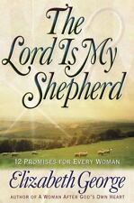 The Lord Is My Shepherd : 12 Promises for Every Woman by Elizabeth George (2000,