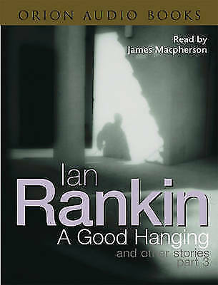 A Good Hanging and Other Stories, Part 3: Pt.3, Rankin, Ian, New Book