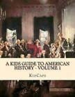 A Kids Guide to American History - Volume 1: Jamestown to the Lewis and Clark Expedition by Kidcaps (Paperback / softback, 2013)