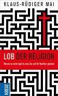 Lob der Religion von Klaus-Rüdiger Mai (2013, Gebundene Ausgabe)