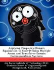 Applying Frequency-Domain Equalization to Code-Division Multiple Access and Transform-Domain Communications Systems by Alfred A Tamayo (Paperback / softback, 2012)