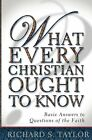What Every Christian Ought to Know: Basic Answers to Questions of the Faith by Richard S Taylor (Paperback / softback, 2002)