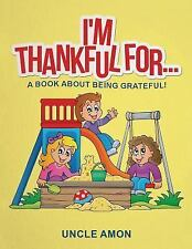 I'm Thankful For...: A Book About Being Grateful! (Activities and Coloring...