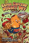 Super Chicken Nugget Boy and the Pizza Planet People by Josh Lewis (2011, Hardcover)