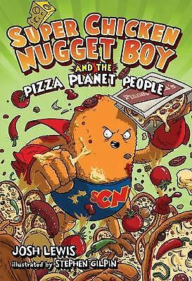 Super Chicken Nugget Boy and the Pizza Planet People by Lewis, Josh