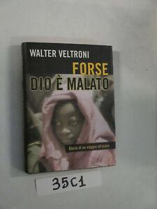 Veltroni-FORSE-DIO-E-039-MALATO-DIARIO-DI-UN-VIAGGIO-AFRICANO-35C1