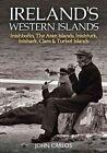 Ireland's Western Islands: Inishbofin, The Aran Islands, Inishturk, Inishark, Clare & Turbot Islands by John Carlos (Paperback, 2014)