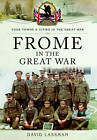 Frome in the Great War by David Lassman (Paperback, 2016)