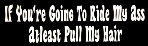 If You/'re Going To Ride My Ass Pull My Hair Car Truck Window Vinyl Decal Sticker