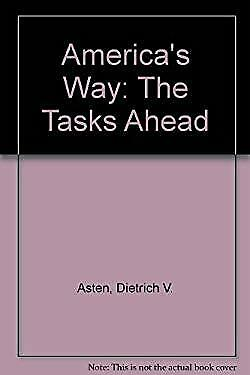 America's Way : The Tasks Ahead by Asten, Dietrich V.