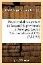 Proca]s-Verbal Des Sa(c)Ances de L'Assembla(c)E Provinciale D'Auvergne, Tenue...