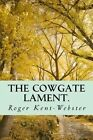 The Cowgate Lament.: A Ghostly Haunting of Atavern and the Underground City in Edinburgh from 1645 Until Today. by MR Roger Kent-Webster (Paperback / softback, 2016)