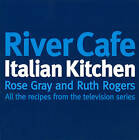 River Cafe Italian Kitchen: Includes All the Recipes from the Major TV Series by Rose Gray, Ruth Rogers (Paperback, 1998)
