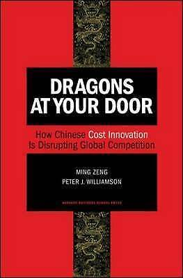 1 of 1 - Dragons at Your Door: How Chinese Cost Innovation is Disrupting Global...