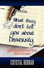 What They Don't Tell You About University: Myths Explained. Experiences Shared. Success Guaranteed by Crystal Debrah (Paperback, 2011)