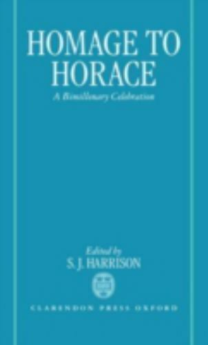 Homage to Horace : A Bimillenary Celebration by Harrison, S. J.
