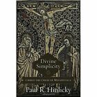 Divine Simplicity: Christ the Crisis of Metaphysics by Tise Professor of Lutheran Studies Paul R Hinlicky (Hardback, 2016)