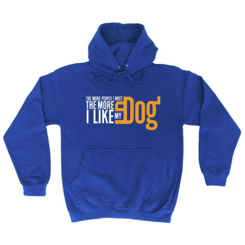 THE MORE PEOPLE I MEET THE MORE I LIKE MY DOG HOODIE pets funny birthday gift