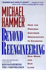 Beyond RE-Engineering: How the RE-Engineering Revolution is Reshaping Our World and Our Lives by Michael Hammer (Paperback)