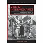 Violent Intermediaries: African Soldiers, Conquest, and Everyday Colonialism in German East Africa by Michelle R. Moyd (Paperback, 2014)